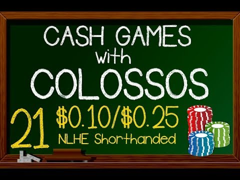 Poker Cash Games With Colossos: Ep 21 -$0.10/$0.25 NLHE Raising The Flop