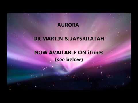 Aurora - Dr Martin & Jayskilatah