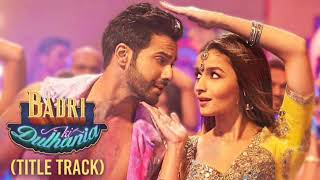 Badri Ki Dulhania||Title Track||Full Video Song