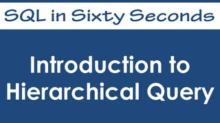 Introduction to Hierarchical Query - SQL in Sixty Seconds #012