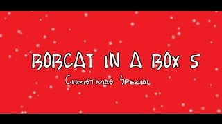Bobcat In A Box 5: Christmas Special