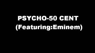 Psycho-50 Cent (Featuring:Eminem)