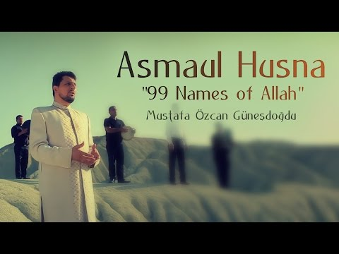 Asmaul Husna 99 Names Of Allah Official Video Original Hd Mustafa Ozcan Gunesdogdu Joseph Leo Wedner Joewedner Yahoo Com