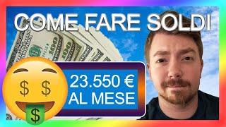 Come Guadagnare Online E Fare Soldi: 23.550€ Al Mese