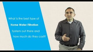 Best home water filtration system and how much it costs