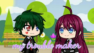 My trouble maker | Gacha life(movie)
