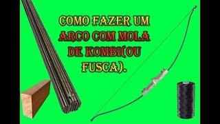 (REEDIÇÃO) Como fazer um arco e flecha usando mola de kombi ou fusca.