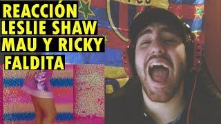 Leslie Shaw, Mau Y Ricky   Faldita (Official Video) (REACCIÓN)