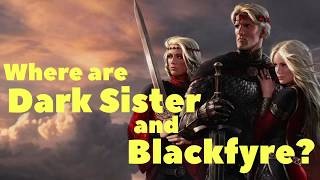 Where Are Blackfyre And Dark Sister?