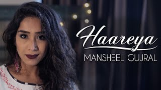 Haareya | Mansheel Gujral | Meri Pyaari Bindu | Arijit Singh