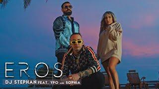 DJ Stephan ft YPO x Sophia - EROS (OFFICIAL VIDEO)