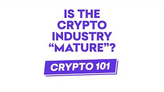 "Is the crypto industry ""mature""?"