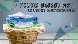 Found Object Art: Laundry Masterpieces