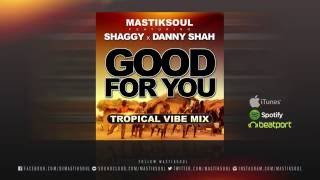 Mastiksoul 'Good For You' feat. Shaggy x Danny Shah Tropical Vibe Mix