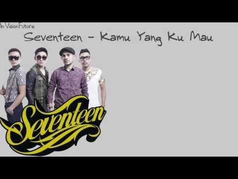 Seventeen - Kamu Yang Ku Mau (Lirik)