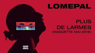 Lomepal   Plus De Larmes (maquette Mai 2018) [lyrics Video]