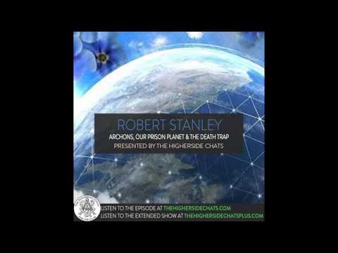 Robert Stanley   Archons, Our Prison Planet, & The Death Trap