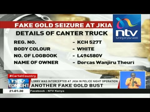 EXCLUSIVE: Another fake gold bust; lorry carrying consignment impounded at JKIA