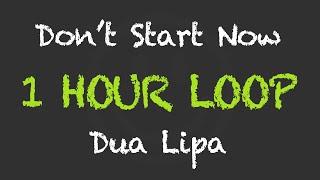 Dua Lipa - Don't Start Now (1 Hour Loop) (With Lyrics)