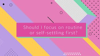Should I focus on a routine or self-settling first?
