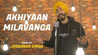 Akhiyaan Milavanga Cover By Jaskaran Singh Sing Dil Se Commando