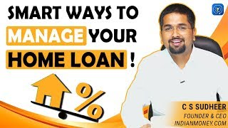 Home Loan - Smart Ways To Manage Your Home Loan - C S Sudheer