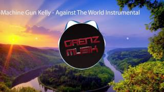 Machine Gun Kelly - Against The World Instrumental
