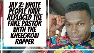 Jay Z: White People Have Replaced The Fake Pastor With The  Kneegrow Rapper w/ Kala Genesis
