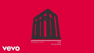Gorgon City   Get Together (Official Audio)
