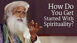 How Do You Get Started With Spirituality?   Sadhguru
