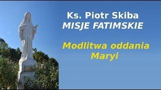 Modlitwa oddania Maryi - ks. Piotr Skiba - Misje Fatimskie