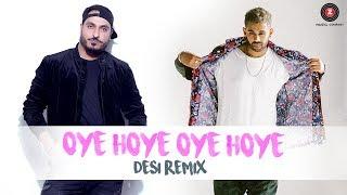 Oye Hoye Oye Hoye - Desi Remix  Jaz Dhami