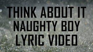 Think About It (Lyrics) - Naughty Boy