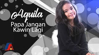 Download lagu Aquila Papa Jangan Kawin Lagi Mp3