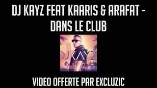 DJ KAYZ FEAT KAARIS & ARAFAT   DANS LE CLUB   EXCLU SON OFFICIEL