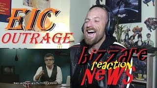 EIC Outrage  Bizarre News Reaction