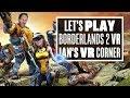 Introducing Borderlands 2 VR to a Borderlands Addict! - Ian's VR Corner