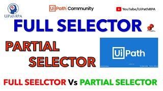 FULL SELECTOR Vs PARTIAL SELECTOR | UIPATH SELECTOR | UIPATH RPA
