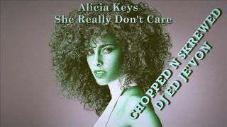 Alicia Keys   She Really Don't Care   1 Luv Chopped N Skrewed