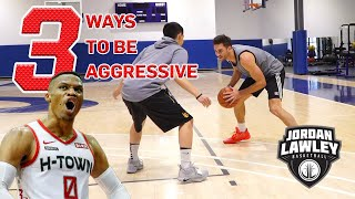 3 WAYS TO BE MORE AGGRESSIVE ON OFFENSE!! | Jordan Lawley Basketball