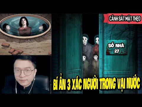 Bí Ẩn 3 Xác Người Trong Vại Nước- Kỳ Án Căn Nhà Ma Số 27 | Vu Lee