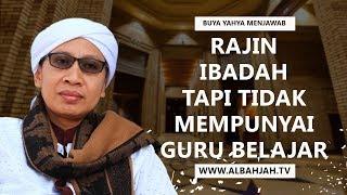 Gambar cover Rajin Ibadah Tapi Tidak Mempunyai Guru Belajar - Buya Yahya Menjawab