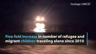 UN reports five-fold increase in unaccompanied child migrants and refugees