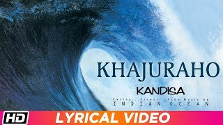 Khajuraho | Lyrical Video | Indian Ocean | Kandisa - YouTube