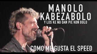 MANOLO KABEZABOLO - Como Me Gusta El Speed (Directo)