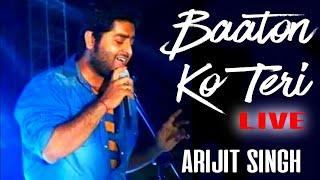Baaton ko teri | ARIJIT SINGH LIVE