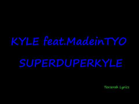 KYLE Feat  MadeinTYO -  SUPERDUPERKYLE Lyrics