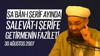 Şa'bân-ı Şerîf Ayında Salevât-ı Şerîfe Getirmenin Fazîleti (Fetih Mescidi) 30 Ağustos 2007