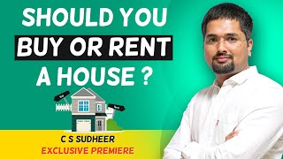 Buy or Rent a House - Should I Rent a House or Buy It? | CS Sudheer | IndianMoney.com