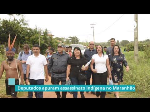 Deputados apuram assassinato indígena no Maranhão - 13/01/20